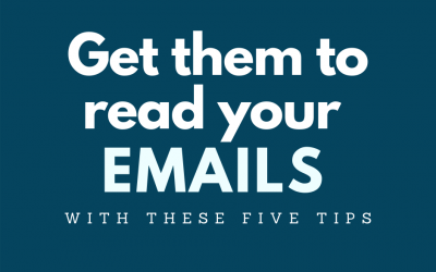 Get Them To Read Your Emails With These Five Tips