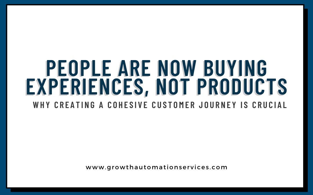 People Are Now Buying Experiences, Not Products: Why Creating A Cohesive Customer Journey Is Crucial